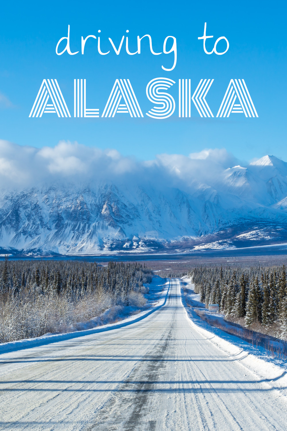 Can you drive to Alaska? The complete guide for how to get to Alaska from the United States.